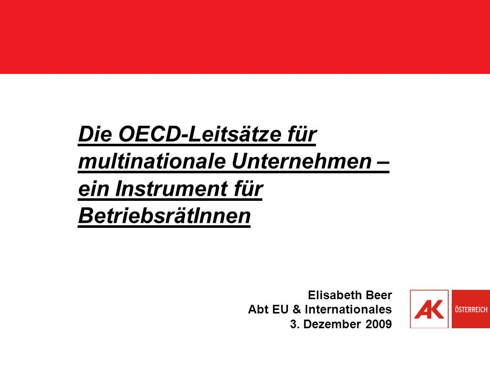OECD-Leitsätze für multinationale Unternehmen gemeinsame Empfehlung der 40 Unterzeichnerstaaten für ein verantwortungs- volles unternehmerisches Handeln multinationaler Unternehmen weltweit Ziel: nachhaltige Unternehmensführung sowie Atmosphäre des Vertrauens und der Vorhersehbarkeit zwischen Wirtschaft, Beschäftigten, Regierung und Gesellschaft aufbauen (ethische Leitplanke) Normenwirkung: Arbeitsbeziehungen + Menschenrechte, Umwelt, Korruptionsbekämpfung, Nachhaltigkeit, Konsumentenschutz außergerichtliches Beschwerdeverfahren: bei Verstöße gegen die Leitsätze kann JEDER den Nationaler Kontaktpunkt anrufen Einbeziehung der Wertschöpfungsketten