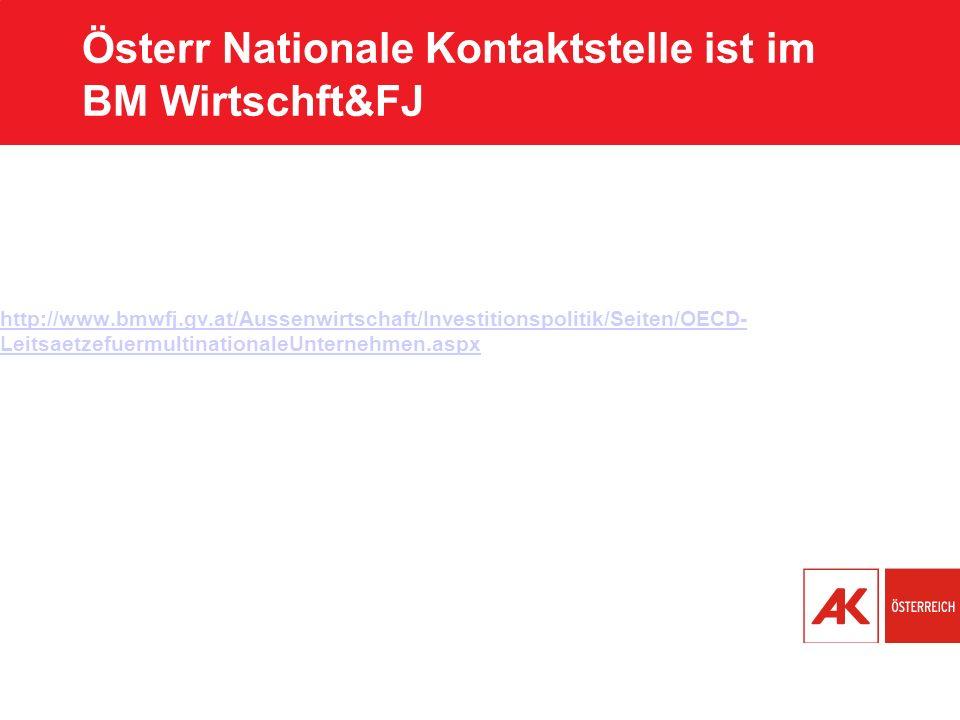 Österr Nationale Kontaktstelle ist im BM Wirtschft&FJ http://www.bmwfj.gv.at/Aussenwirtschaft/Investitionspolitik/Seiten/OECD- LeitsaetzefuermultinationaleUnternehmen.aspx