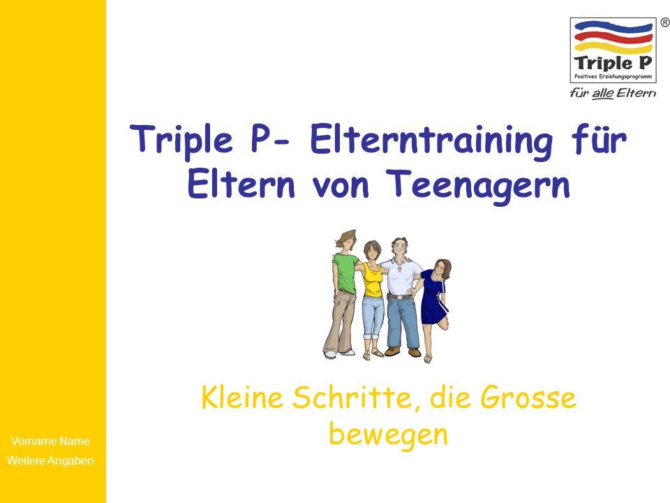 Vorname Name Weitere Angaben Triple P- Elterntraining für Eltern von Teenagern Kleine Schritte, die Grosse bewegen