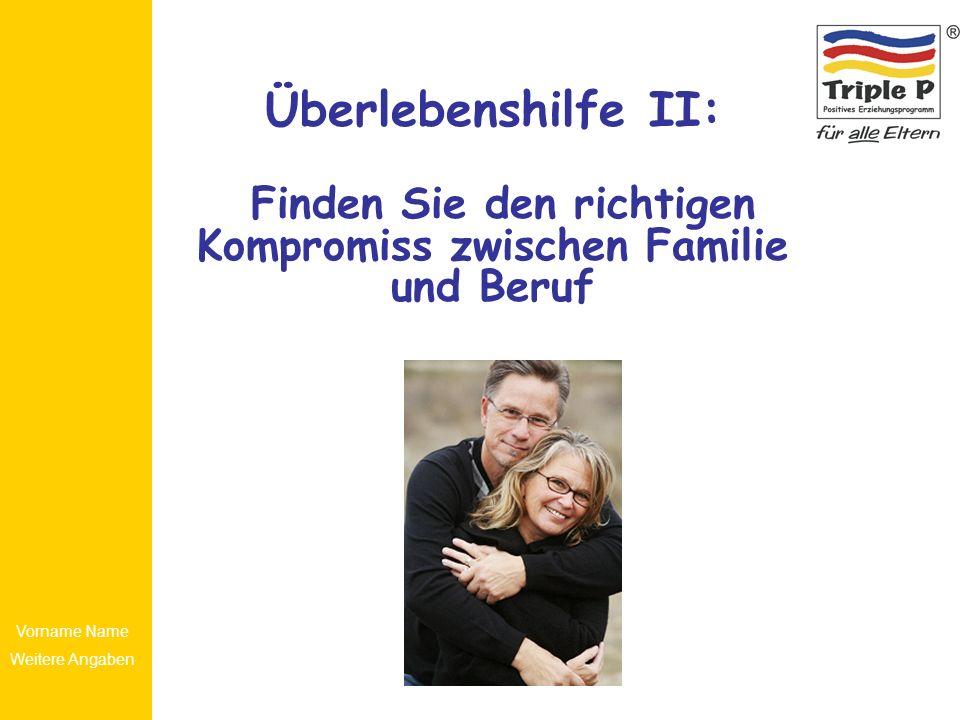 Vorname Name Weitere Angaben Überlebenshilfe II: Finden Sie den richtigen Kompromiss zwischen Familie und Beruf