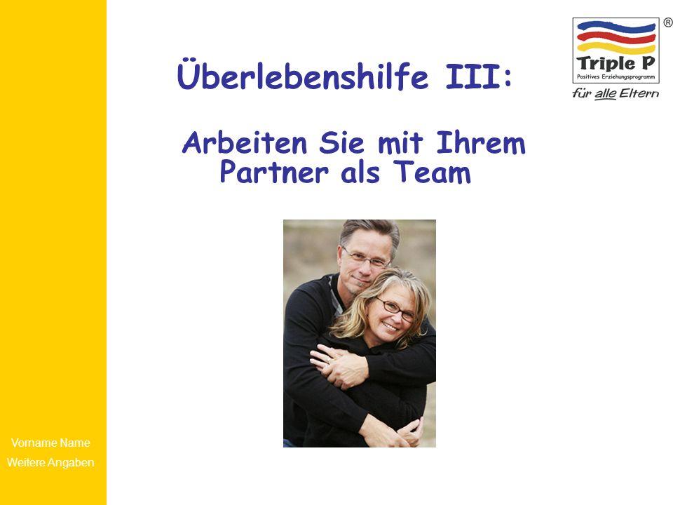 Vorname Name Weitere Angaben Überlebenshilfe III: Arbeiten Sie mit Ihrem Partner als Team