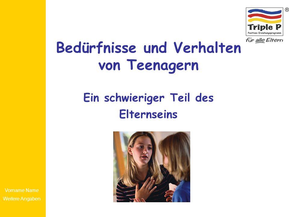Vorname Name Weitere Angaben Bedürfnisse und Verhalten von Teenagern Ein schwieriger Teil des Elternseins