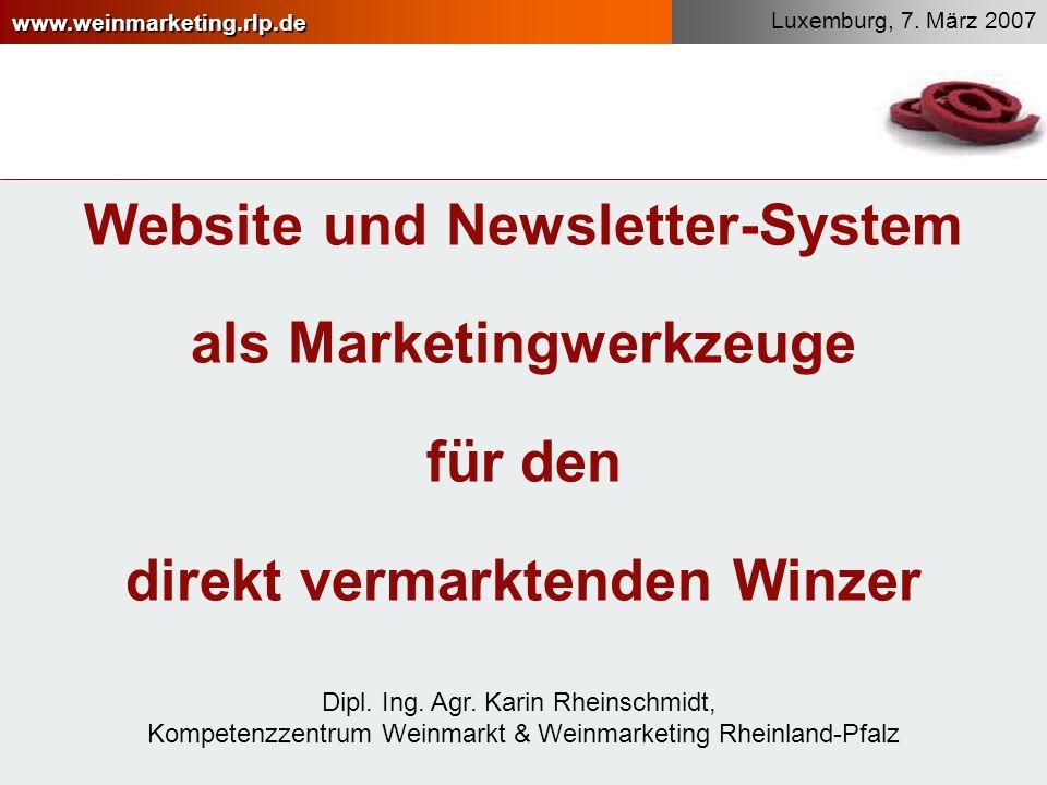 www.weinmarketing.rlp.de Luxemburg, 7. März 2007 Website und Newsletter-System als Marketingwerkzeuge für den direkt vermarktenden Winzer Dipl. Ing. A