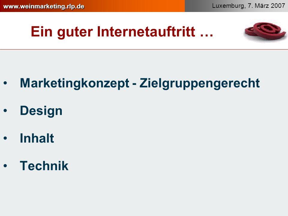 www.weinmarketing.rlp.de Luxemburg, 7. März 2007 Ein guter Internetauftritt … Marketingkonzept - Zielgruppengerecht Design Inhalt Technik