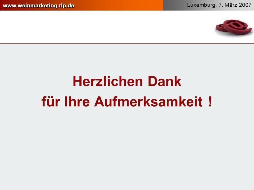 www.weinmarketing.rlp.de Luxemburg, 7. März 2007 Herzlichen Dank für Ihre Aufmerksamkeit !
