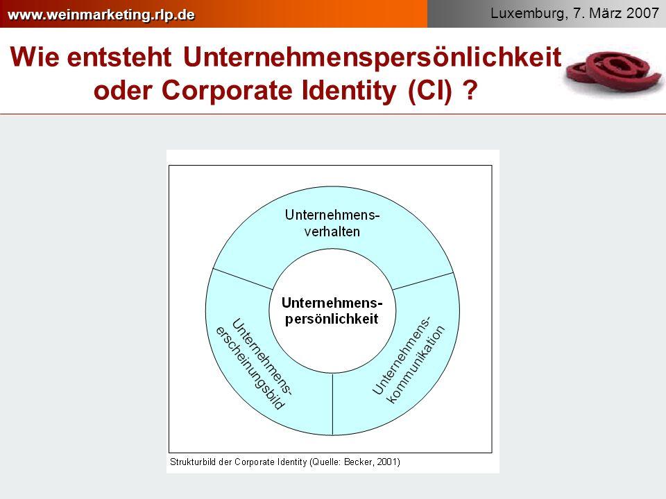 www.weinmarketing.rlp.de Luxemburg, 7. März 2007 Wie entsteht Unternehmenspersönlichkeit oder Corporate Identity (CI) ?