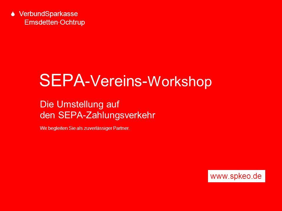 S VerbundSparkasse Emsdetten·Ochtrup SEPA -Vereins- Workshop Die Umstellung auf den SEPA-Zahlungsverkehr Wir begleiten Sie als zuverlässiger Partner.