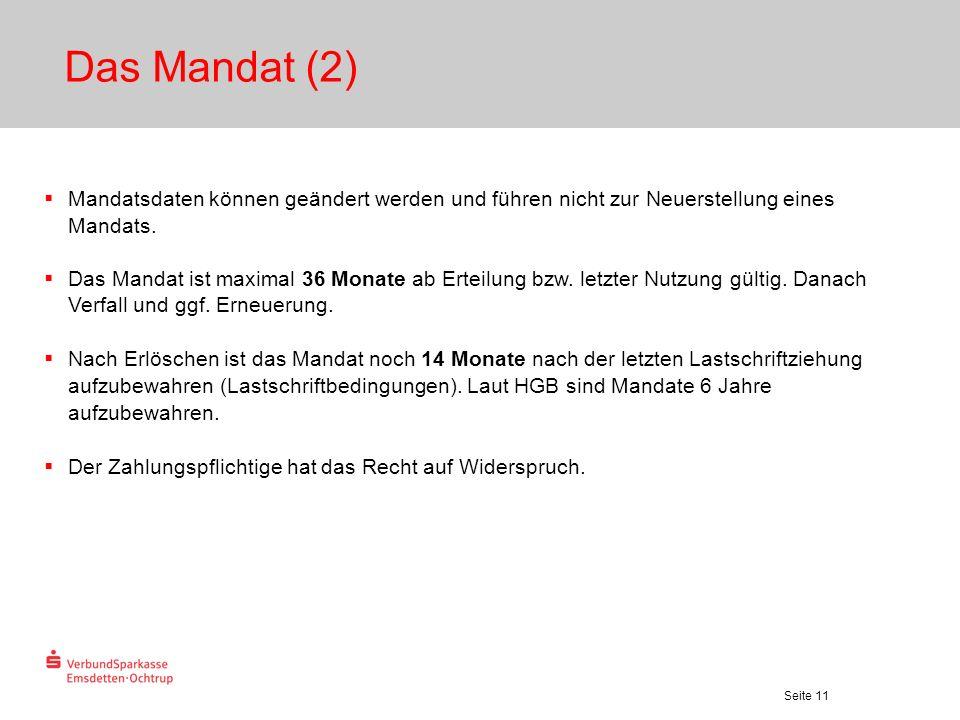 Seite 11 Das Mandat (2) Mandatsdaten können geändert werden und führen nicht zur Neuerstellung eines Mandats. Das Mandat ist maximal 36 Monate ab Erte