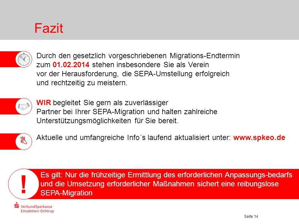 Seite 14 Fazit Durch den gesetzlich vorgeschriebenen Migrations-Endtermin zum 01.02.2014 stehen insbesondere Sie als Verein vor der Herausforderung, d