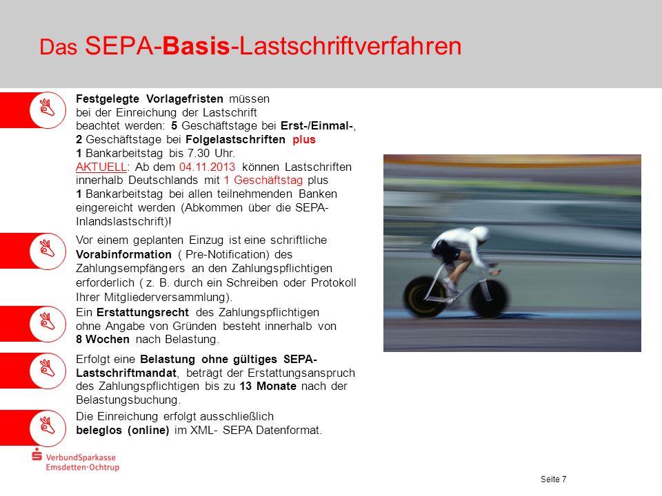 Seite 7 Das SEPA-Basis-Lastschriftverfahren Festgelegte Vorlagefristen müssen bei der Einreichung der Lastschrift beachtet werden: 5 Geschäftstage bei