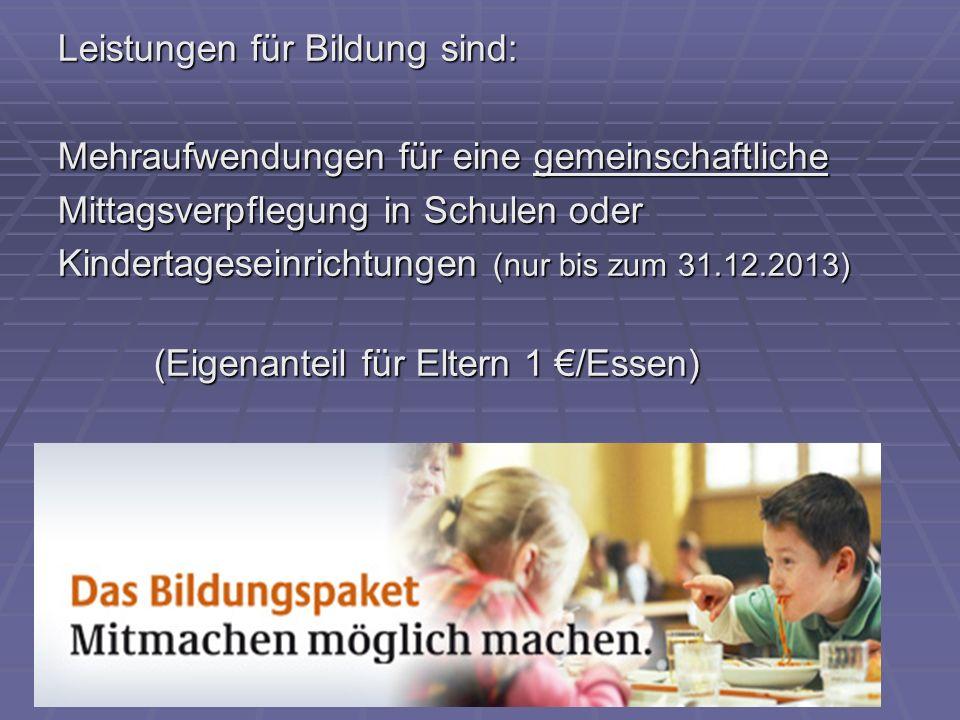 Leistungen für Bildung sind: Mehraufwendungen für eine gemeinschaftliche Mittagsverpflegung in Schulen oder Kindertageseinrichtungen (nur bis zum 31.1