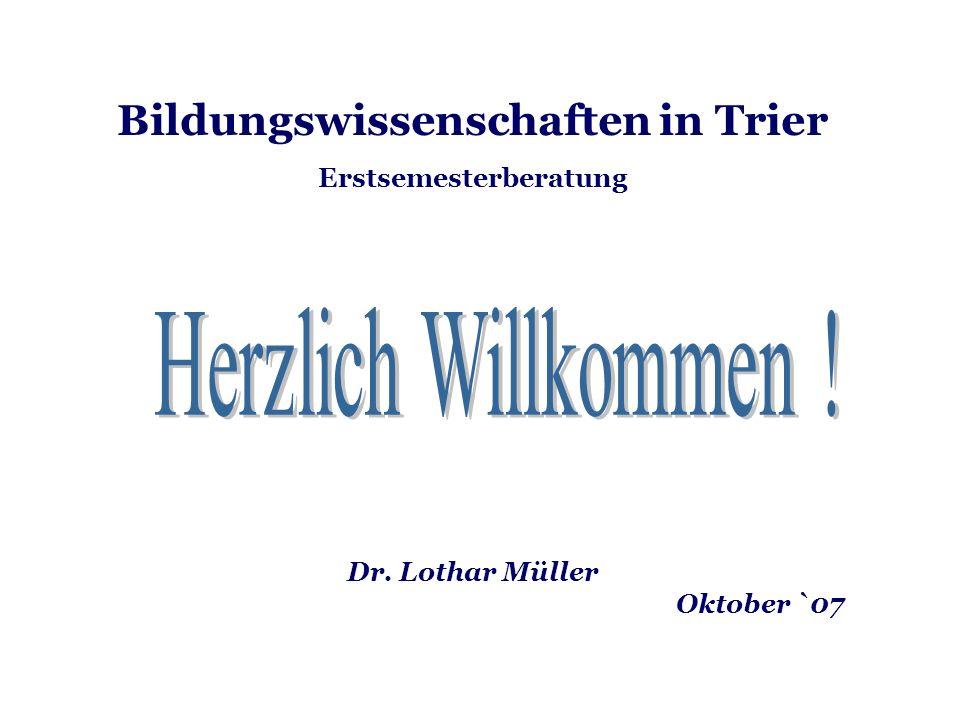 Bildungswissenschaften in Trier Erstsemesterberatung Dr. Lothar Müller Oktober `07