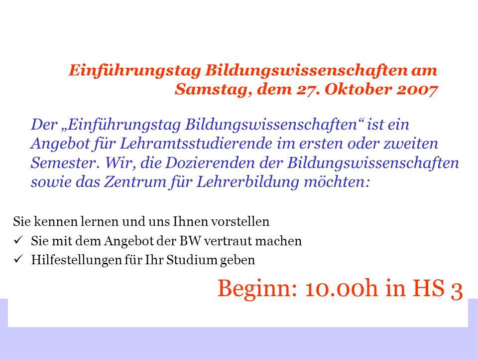 Einführungstag Bildungswissenschaften am Samstag, dem 27. Oktober 2007 Der Einführungstag Bildungswissenschaften ist ein Angebot für Lehramtsstudieren