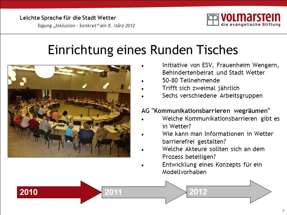 3 Leichte Sprache für die Stadt Wetter Tagung Inklusion – konkret am 8. März 2012 Einrichtung eines Runden Tisches Initiative von ESV, Frauenheim Weng
