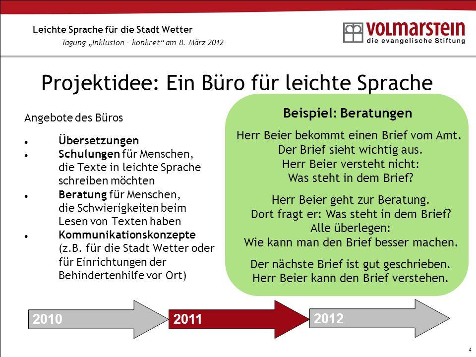 4 Leichte Sprache für die Stadt Wetter Tagung Inklusion – konkret am 8. März 2012 Projektidee: Ein Büro für leichte Sprache Angebote des Büros Überset