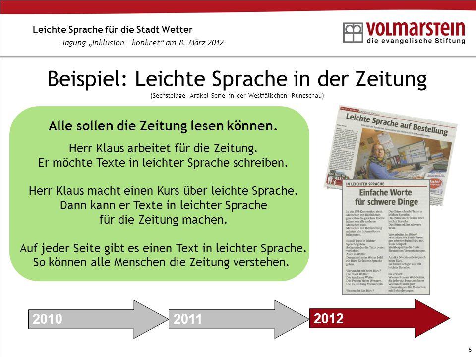 5 Leichte Sprache für die Stadt Wetter Tagung Inklusion – konkret am 8. März 2012 Beispiel: Leichte Sprache in der Zeitung (Sechsteilige Artikel-Serie