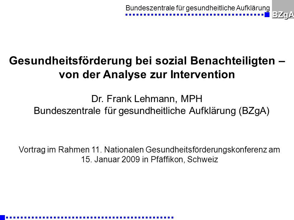 Bundeszentrale für gesundheitliche AufklärungBZgA Gesundheitsförderung bei sozial Benachteiligten – von der Analyse zur Intervention Dr.