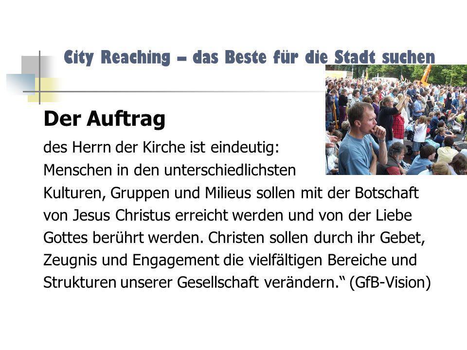 City Reaching – das Beste für die Stadt suchen Der Auftrag des Herrn der Kirche ist eindeutig: Menschen in den unterschiedlichsten Kulturen, Gruppen u