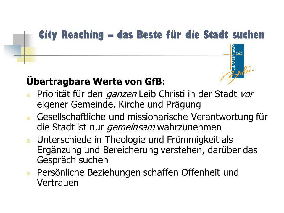 City Reaching – das Beste für die Stadt suchen Übertragbare Werte von GfB: Priorität für den ganzen Leib Christi in der Stadt vor eigener Gemeinde, Ki