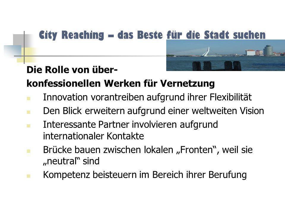 City Reaching – das Beste für die Stadt suchen Die Rolle von über- konfessionellen Werken für Vernetzung Innovation vorantreiben aufgrund ihrer Flexib