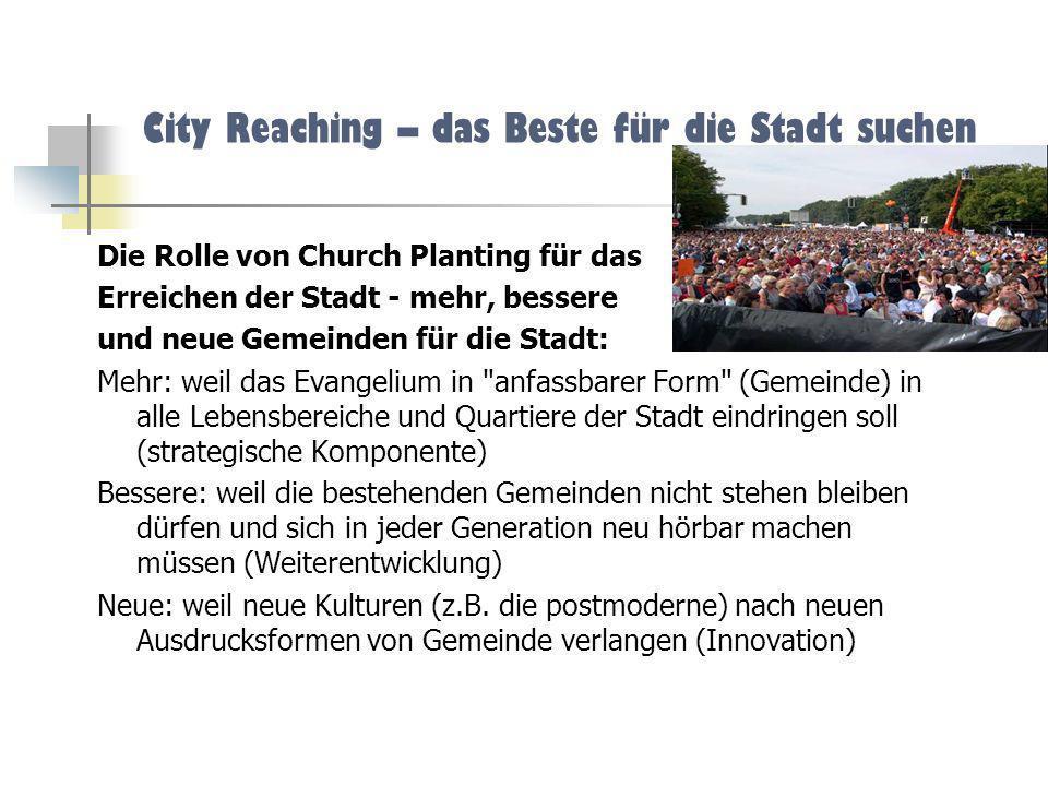 City Reaching – das Beste für die Stadt suchen Die Rolle von Church Planting für das Erreichen der Stadt - mehr, bessere und neue Gemeinden für die St