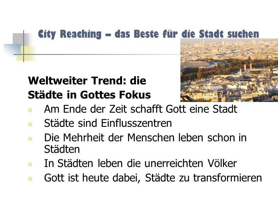 City Reaching – das Beste für die Stadt suchen Weltweiter Trend: die Städte in Gottes Fokus Am Ende der Zeit schafft Gott eine Stadt Städte sind Einfl