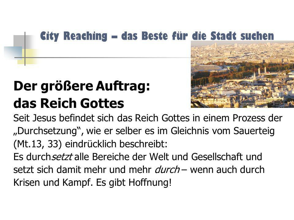 City Reaching – das Beste für die Stadt suchen Lausanner Erklärung 1974 Wir tun Buße dafür, dass wir manchmal Evangelisation und soziale Verantwortung als sich gegenseitig ausschließend ange- sehen haben.