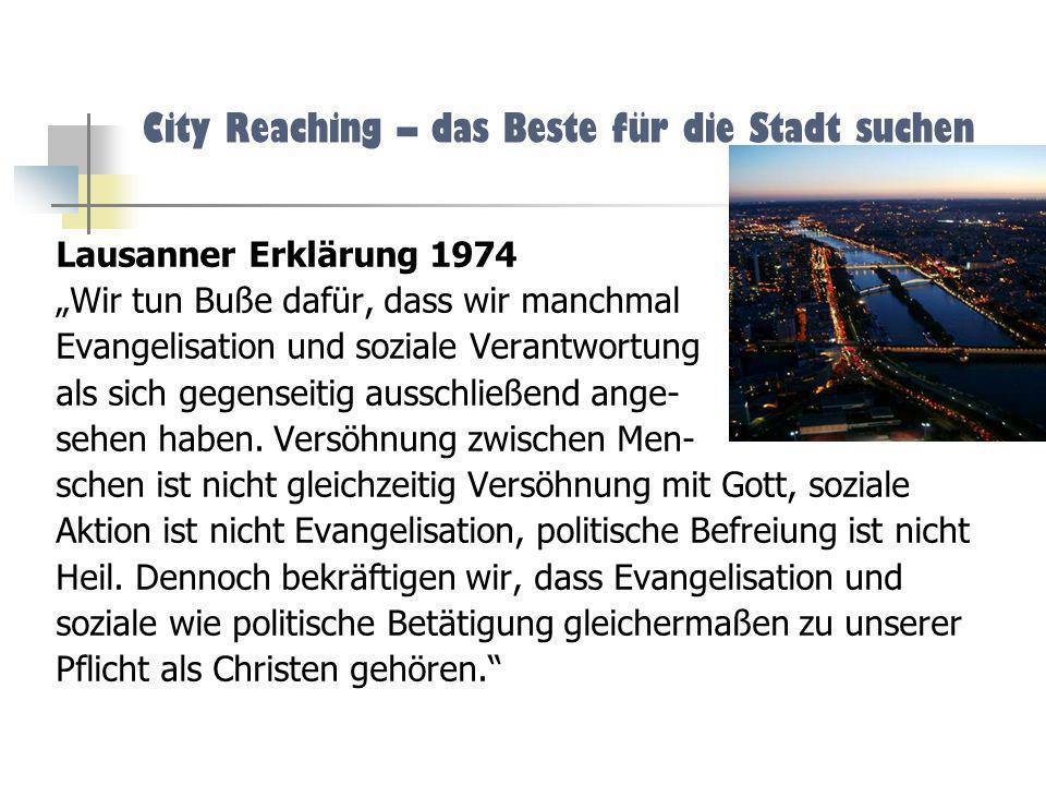 City Reaching – das Beste für die Stadt suchen Lausanner Erklärung 1974 Wir tun Buße dafür, dass wir manchmal Evangelisation und soziale Verantwortung