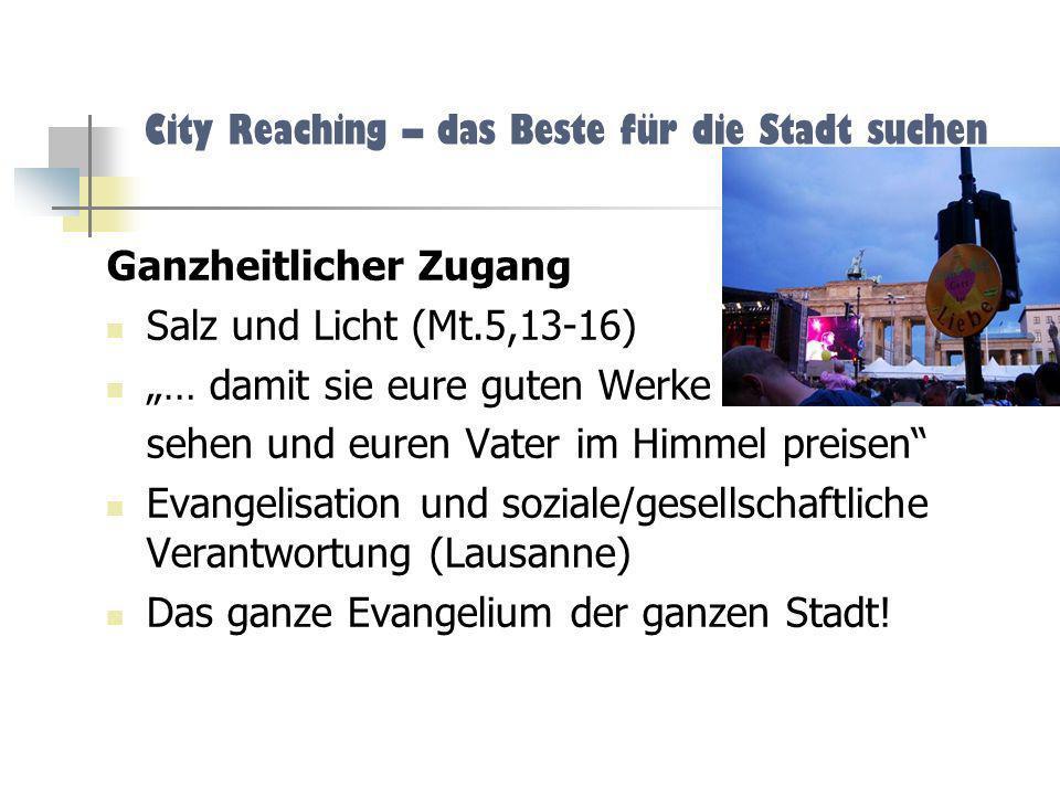 City Reaching – das Beste für die Stadt suchen Manila-Manifest 1989 Die Evangelisation ist vorrangig, weil es uns in erster Linie darum geht, dass alle Menschen Gelegenheit er- halten, Jesus Christus als Herrn und Retter anzunehmen.