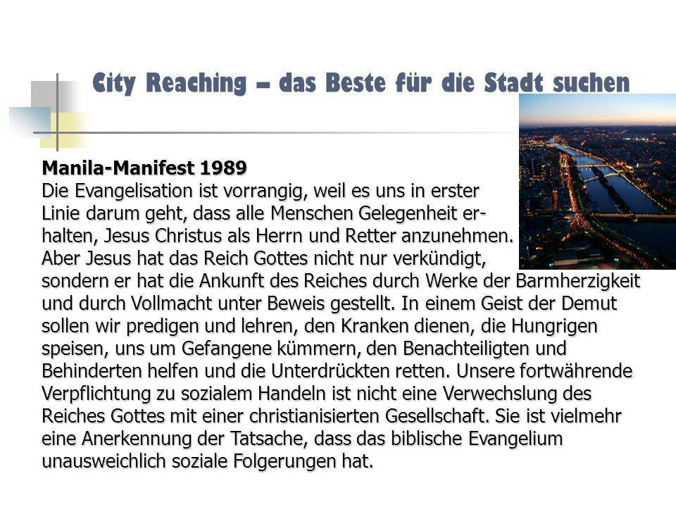 City Reaching – das Beste für die Stadt suchen Manila-Manifest 1989 Die Evangelisation ist vorrangig, weil es uns in erster Linie darum geht, dass all