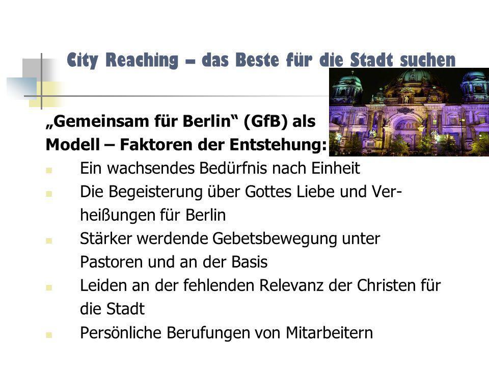 City Reaching – das Beste für die Stadt suchen Die Vision: GEMEINSAM FÜR BERLIN ist eine Initiative im Großraum Berlin mit dem Ziel, alle gesellschaftlichen Bereiche der Stadt mit dem Evangelium von Jesus Christus zu erreichen.