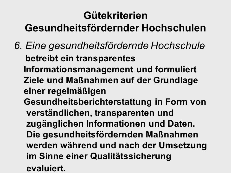 Gütekriterien Gesundheitsfördernder Hochschulen 6. Eine gesundheitsfördernde Hochschule betreibt ein transparentes Informationsmanagement und formulie