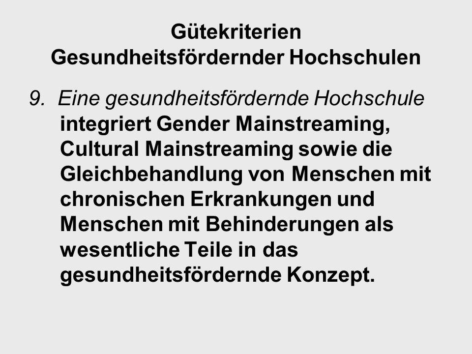 Gütekriterien Gesundheitsfördernder Hochschulen 9. Eine gesundheitsfördernde Hochschule integriert Gender Mainstreaming, Cultural Mainstreaming sowie