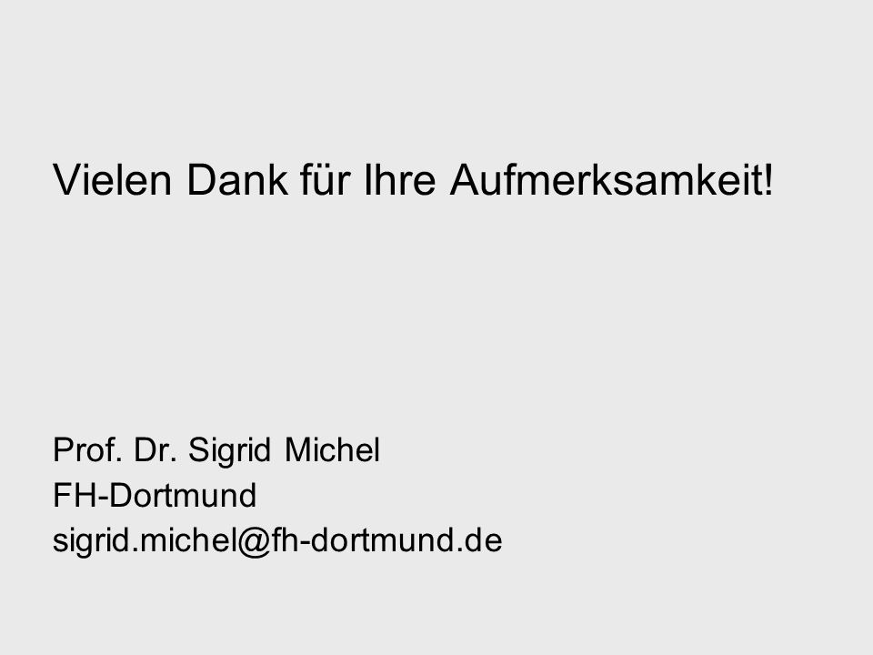 Vielen Dank für Ihre Aufmerksamkeit! Prof. Dr. Sigrid Michel FH-Dortmund sigrid.michel@fh-dortmund.de