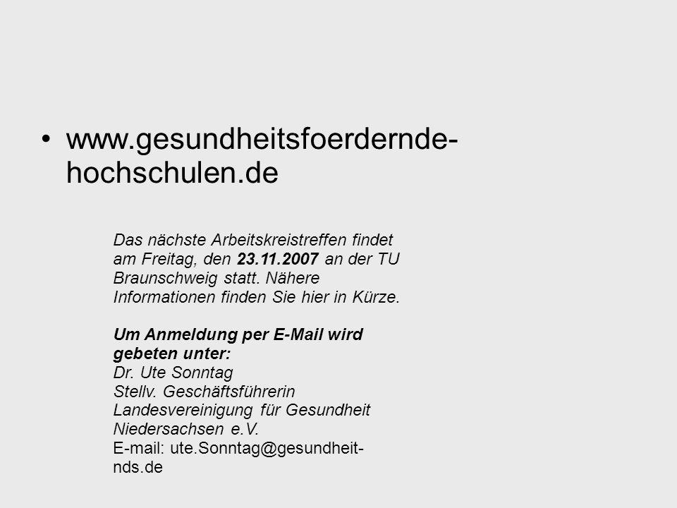 www.gesundheitsfoerdernde- hochschulen.de Das nächste Arbeitskreistreffen findet am Freitag, den 23.11.2007 an der TU Braunschweig statt. Nähere Infor