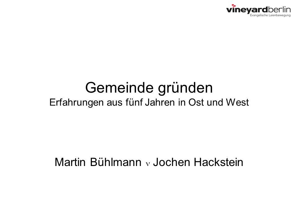 Gemeinde gründen Erfahrungen aus fünf Jahren in Ost und West Martin Bühlmann n Jochen Hackstein