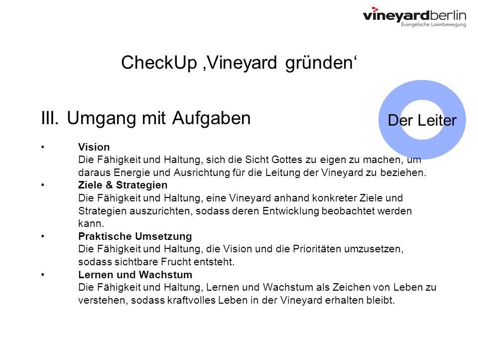 CheckUp Vineyard gründen III. Umgang mit Aufgaben Vision Die Fähigkeit und Haltung, sich die Sicht Gottes zu eigen zu machen, um daraus Energie und Au