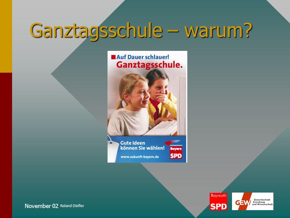 November 02 Roland Dörfler Positionen zur Ganztagsschule Aus der Regierungserklärung der Bayerischen Staatsministerin für Unterricht und Kultus, Monika Hohlmeier, am 17.