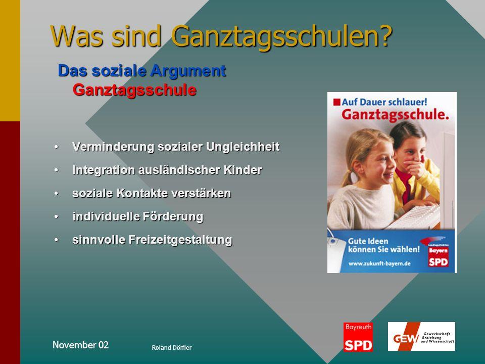 November 02 Roland Dörfler Was sind Ganztagsschulen? Das pädagogische Argument Ganztagsschule Das pädagogische Argument Ganztagsschule mehr Zeit für K
