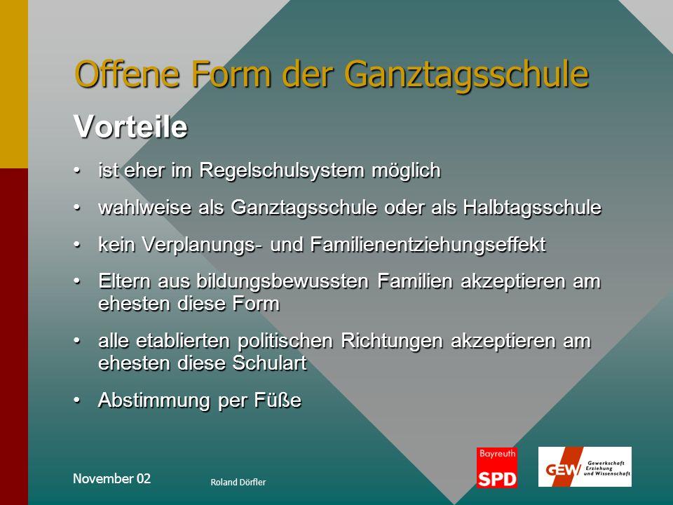 November 02 Roland Dörfler Offene Form der Ganztagsschule Merkmale verpflichtende Unterrichtszeit vorwiegend an Vormittagenverpflichtende Unterrichtsz