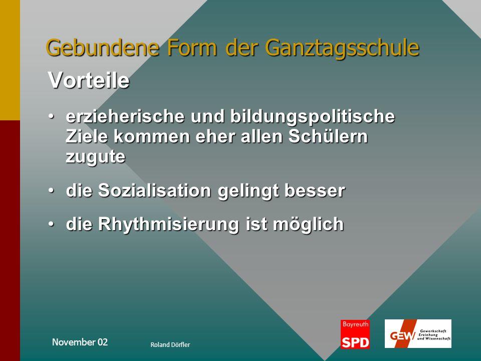 November 02 Roland Dörfler Gebundene Form der Ganztagsschule Merkmale auf Vor- und Nachmittage verteiltauf Vor- und Nachmittage verteilt Mittagstisch
