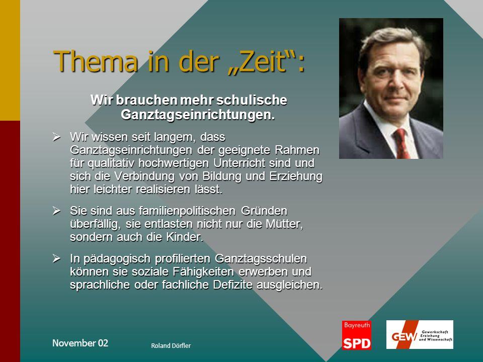 November 02 Roland Dörfler Positionen zur Ganztagsschule aus EZ 1/2002: Fördern und Betreuen Das Modell, auf das man sich für die Schulen geeinigt hat, trägt die Bezeichnung Schule mit Ganztagsbetreuungsangebot.
