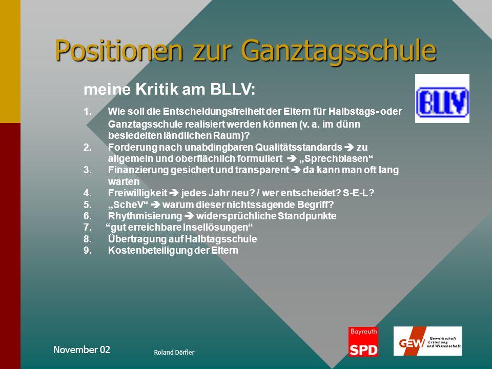November 02 Roland Dörfler Positionen zur Ganztagsschule Ganztagsschulen als Tagesschulen = ambitioniertestes Modell 1.vielfältige Möglichkeiten der i
