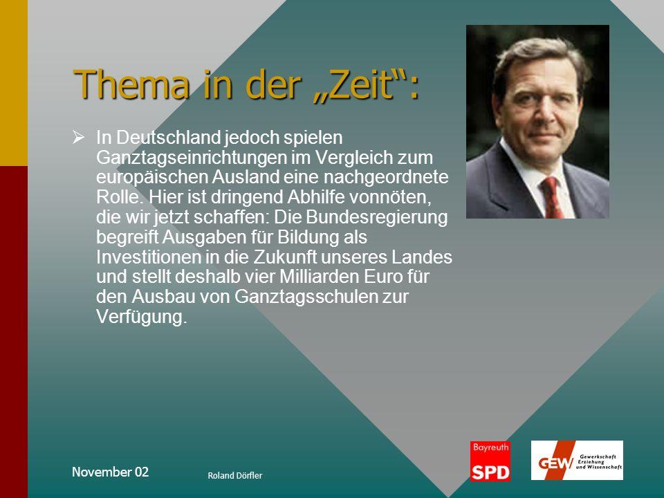 November 02 Roland Dörfler Thema in der Zeit: Wir brauchen mehr schulische Ganztagseinrichtungen. Wir wissen seit langem, dass Ganztagseinrichtungen d