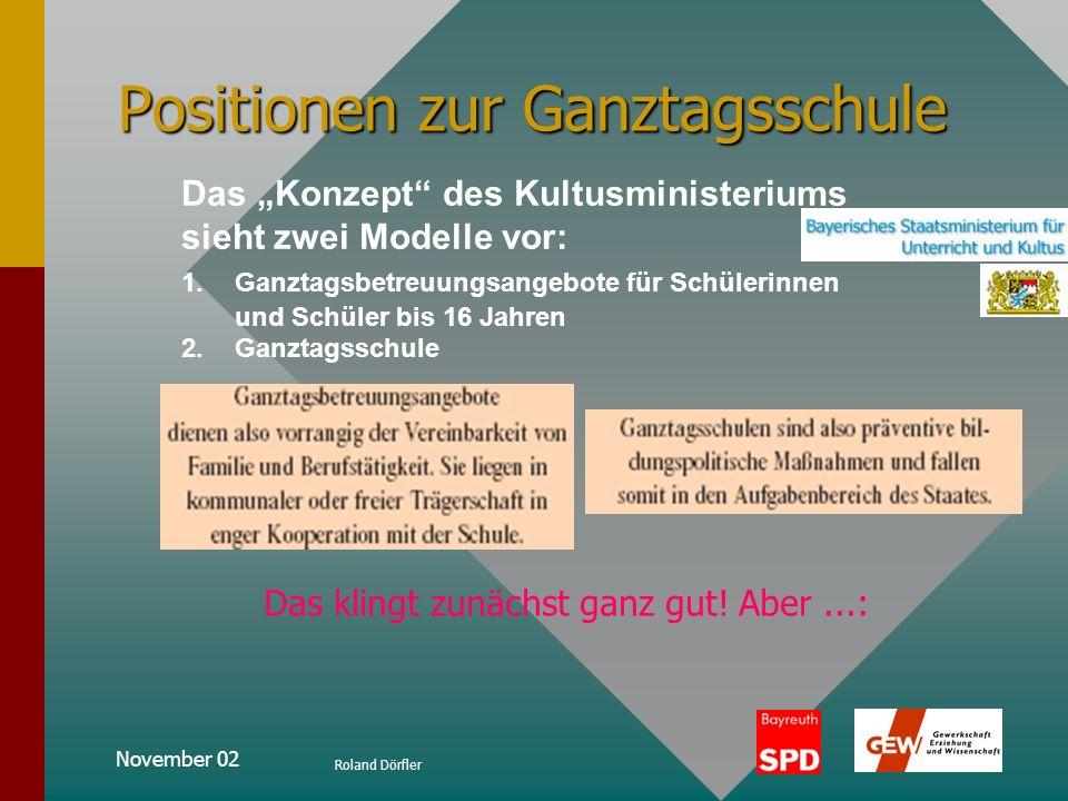 November 02 Roland Dörfler Positionen zur Ganztagsschule meine Kritik am BLLV: 1.Wie soll die Entscheidungsfreiheit der Eltern für Halbstags- oder Gan