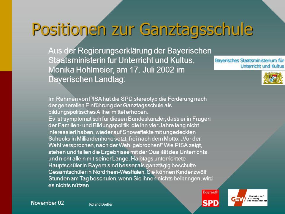 November 02 Roland Dörfler Positionen zur Ganztagsschule Das Konzept des Kultusministeriums sieht zwei Modelle vor: 1.Ganztagsbetreuungsangebote für S
