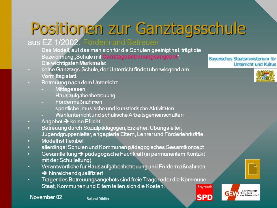 November 02 Roland Dörfler Positionen zur Ganztagsschule aus EZ 1/2002: Im Einzelnen sollen Zug um Zug jährlich 6000 neue Betreuungsplätze entstehen,