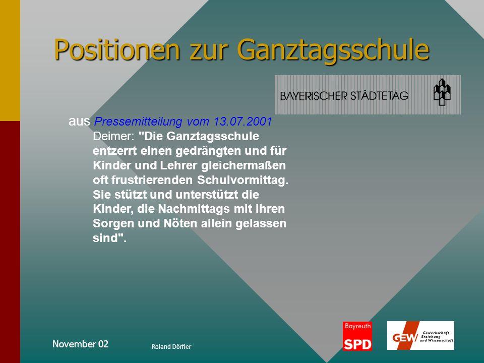November 02 Roland Dörfler Positionen zur Ganztagsschule aus Pressemitteilung vom 12.07.2001 Die Städte erwarten vom Freistaat Bayern eine eindeutige