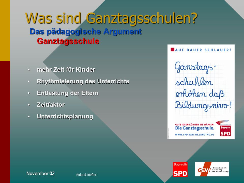 November 02 Roland Dörfler Was sind Ganztagsschulen? Grundsätzliche Beschreibung Ganztagsschule Grundsätzliche Beschreibung Ganztagsschule durchgehend
