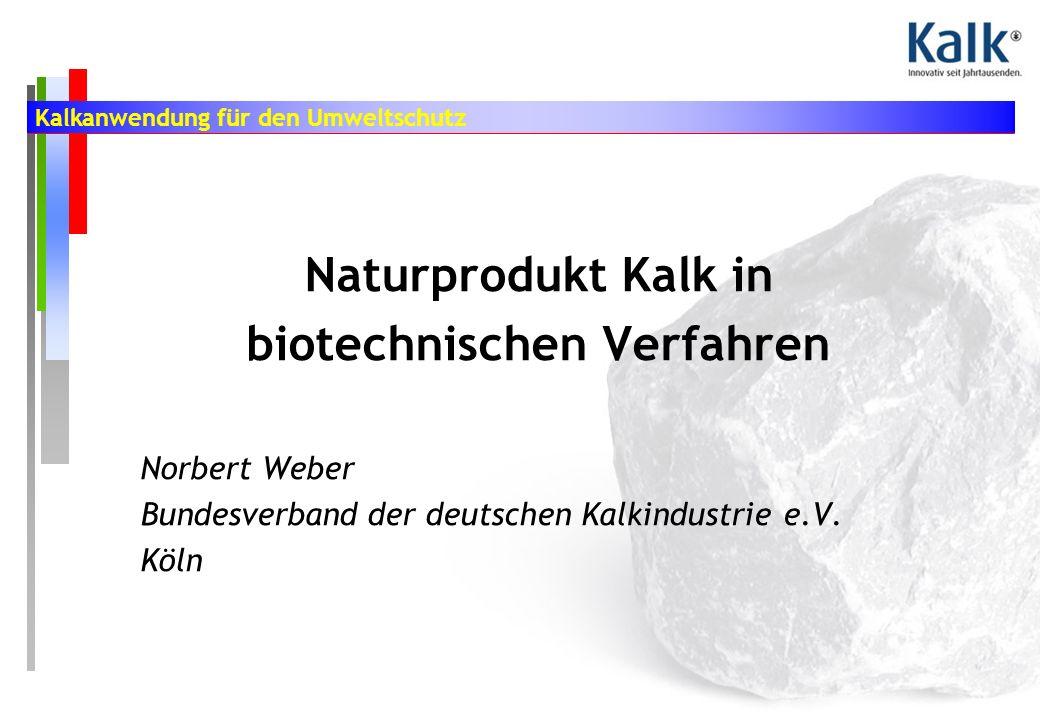 Kalkanwendung für den Umweltschutz Naturprodukt Kalk in biotechnischen Verfahren Norbert Weber Bundesverband der deutschen Kalkindustrie e.V.